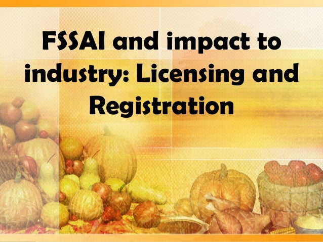 FSSAI and impact to industry: Licensing and Registration
