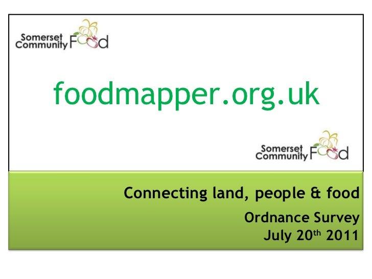 foodmapper.org.uk Connecting land, people & food Ordnance Survey July 20 th  2011