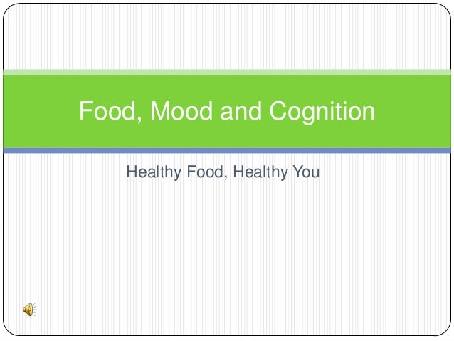 Food, mood and cognition ppt with audio lecture