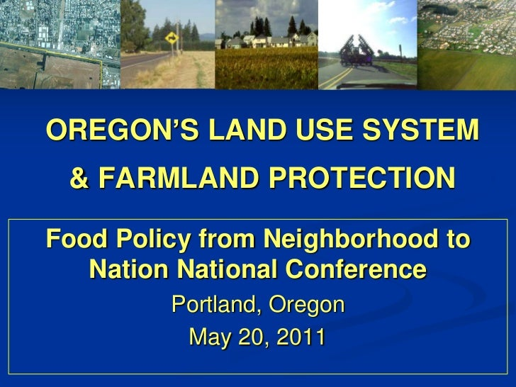 OREGON'S LAND USE SYSTEM & FARMLAND PROTECTION<br />Food Policy from Neighborhood to Nation National Conference<br />Portl...