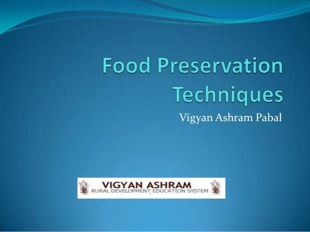 food preservation techniques Refrigeration in caves or under cool water were also well known ancient techniques of food preservation.