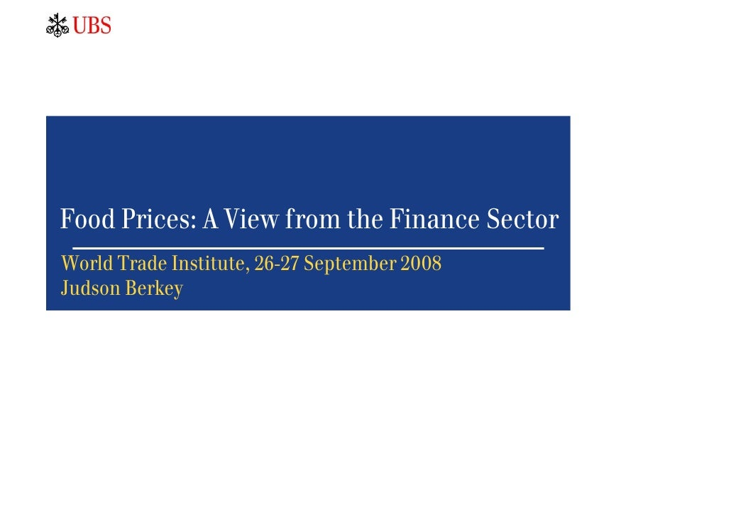 Food Prices: A View from the Finance Sector World Trade Institute, 26-27 September 2008 Judson Berkey
