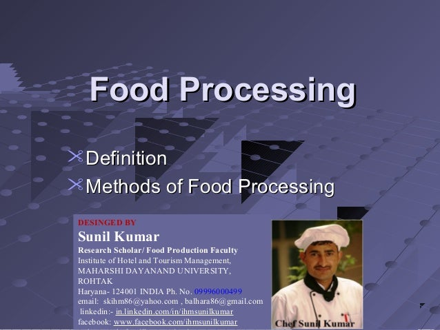 Food Processing Definition Methods of Food Processing DESINGED BY  Sunil Kumar Research Scholar/ Food Production Faculty...