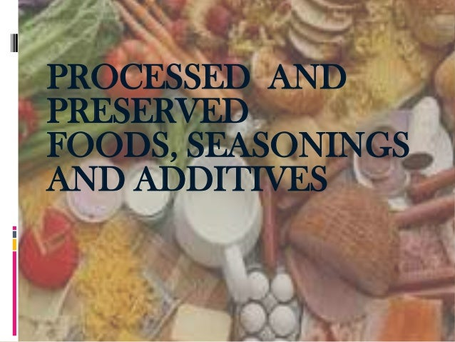 PROCESSED AND PRESERVED FOODS, SEASONINGS AND ADDITIVES