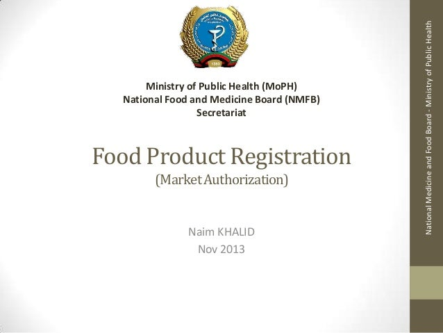 Food Product Registration (Market Authorization)  Naim KHALID Nov 2013  National Medicine and Food Board - Ministry of Pub...
