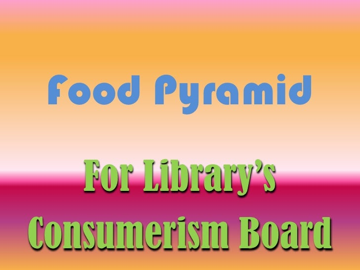 Food Pyramid<br />For Library's<br />Consumerism Board <br />