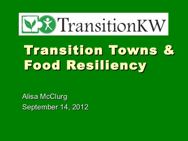 Tr ansition Towns &Food ResiliencyAlisa McClurgSeptember 14, 2012