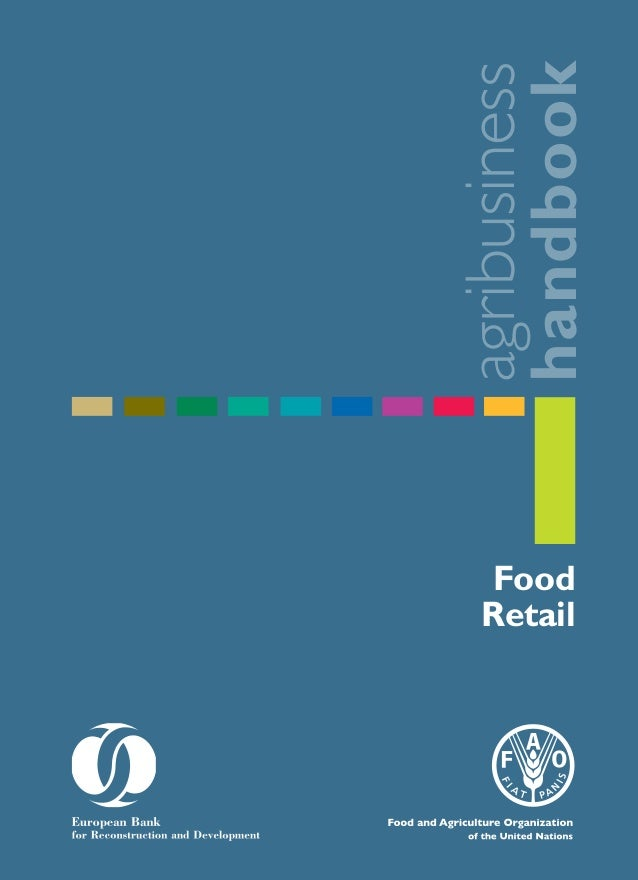 Food Retail agribusiness handbook Please address comments and enquiries to: Investment Centre Division Food and Agricultur...