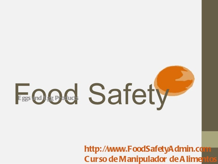 Food SafetyE ggs and E gg Products                          http://www.FoodSafetyA dmin.com                          C urs...