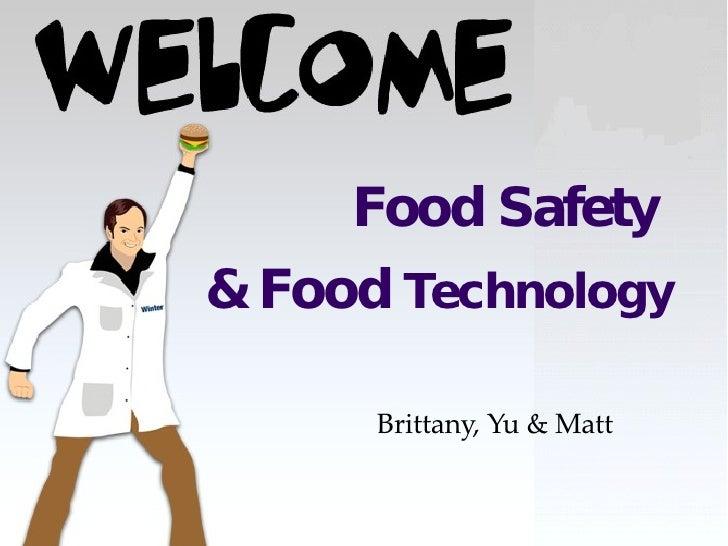 Food Safety  & Food  Technology Brittany, Yu & Matt