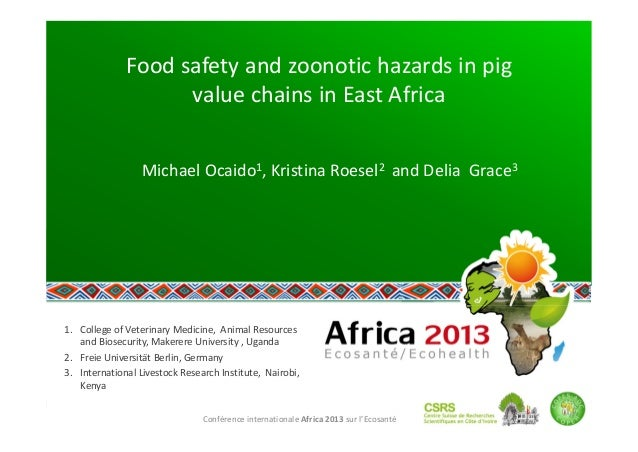 Food safety and zoonotic hazards in pig  value chains in East Africa  Michael Ocaido1, Kristina Roesel2  and Delia  Grace3...