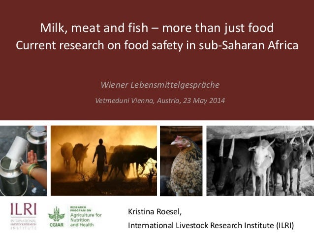 Milk, meat and fish – more than just food Current research on food safety in sub-Saharan Africa Wiener Lebensmittelgespräc...