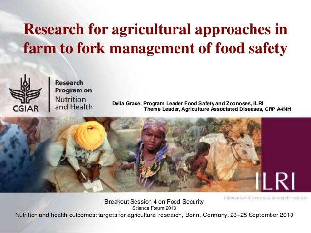 1 Research for agricultural approaches in farm to fork management of food safety Delia Grace, Program Leader Food Safety a...