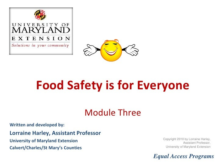 Food Safety is for Everyone Module 3 Written and developed by: Lorraine Harley, Family and Consumer Sciences Educator  Uni...