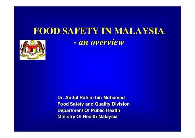 FOOD SAFETY IN MALAYSIA       - an overview    Dr. Abdul Rahim bin Mohamad    Food Safety and Quality Division    Departme...