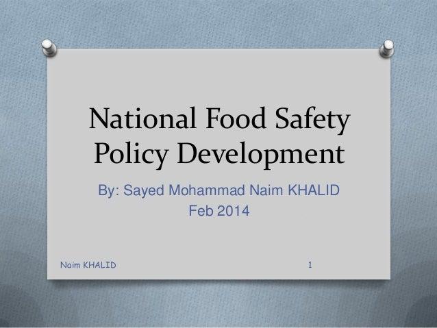 National Food Safety Policy Development By: Sayed Mohammad Naim KHALID Feb 2014  Naim KHALID  1