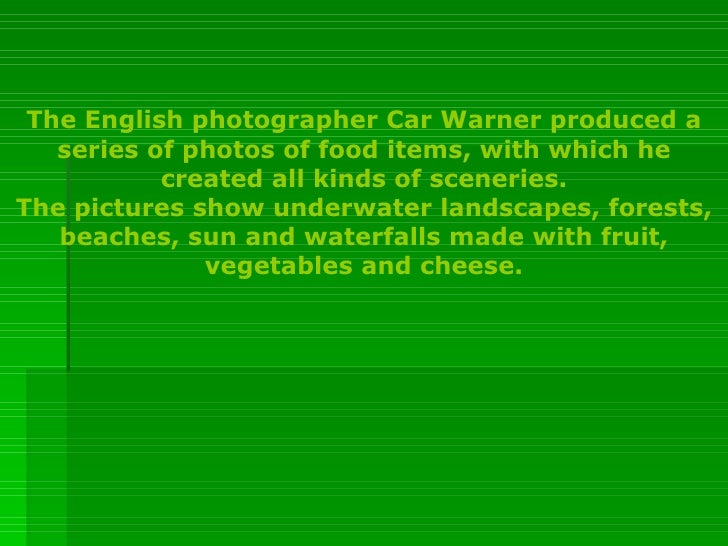 The English photographer Car Warner produced a series of photos of food items, with which he created all kinds of scenerie...