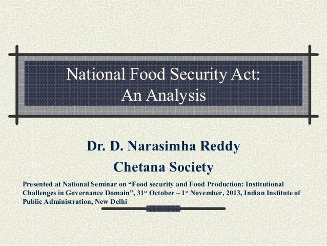 "National Food Security Act: An Analysis Dr. D. Narasimha Reddy Chetana Society Presented at National Seminar on ""Food secu..."
