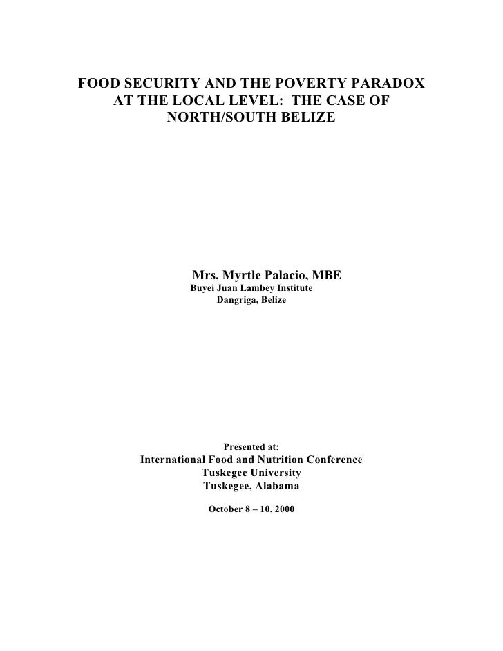 FOOD SECURITY AND THE POVERTY PARADOX   AT THE LOCAL LEVEL: THE CASE OF         NORTH/SOUTH BELIZE                Mrs. Myr...