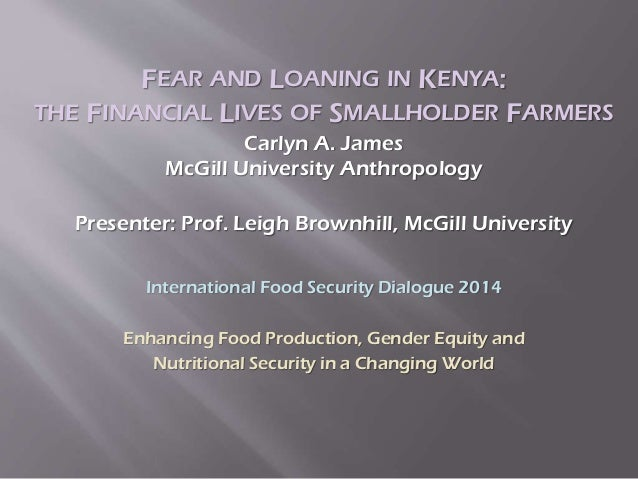 FEAR AND LOANING IN KENYA: THE FINANCIAL LIVES OF SMALLHOLDER FARMERS Carlyn A. James McGill University Anthropology Prese...