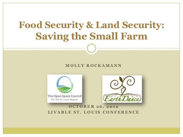Food Security & Land Security:   Saving the Small Farm           MOLLY ROCKAMANN            OCTOBER 26, 2012      LIVABLE ...