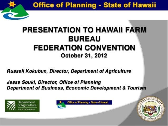 PRESENTATION TO HAWAII FARM               BUREAU        FEDERATION CONVENTION                      October 31, 2012Russell...