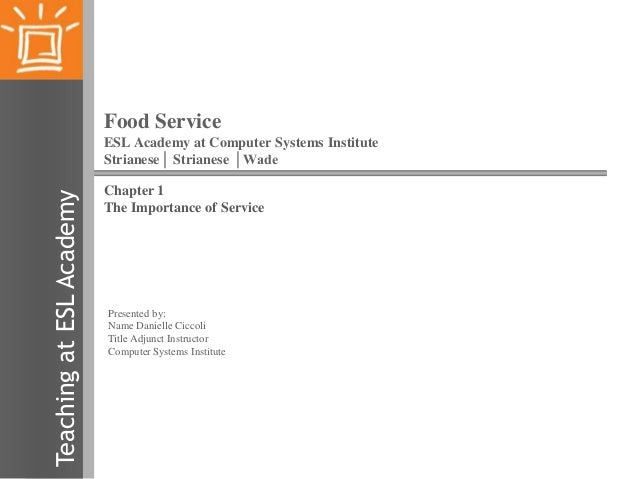 Food Service  Teaching at ESL Academy  ESL Academy at Computer Systems Institute Strianese│ Strianese │Wade  Chapter 1 The...