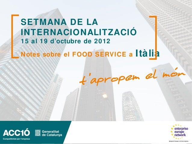 SETMANA DE LAINTERNACIONALITZACIÓ15 al 19 d'octubre de 2012Notes sobre el FOOD SERVICE a   Itàlia