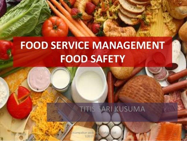 FOOD SERVICE MANAGEMENT FOOD SAFETY  TITIS SARI KUSUMA 09/03/2014  Disampaikan pada perkuliahan FSM 1(2013/2014)  1