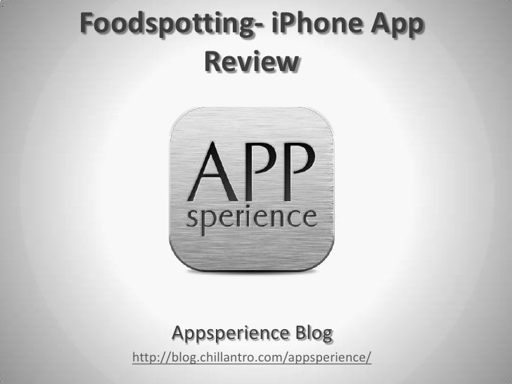 Foodspotting- iPhone App        Review         Appsperience Blog   http://blog.chillantro.com/appsperience/