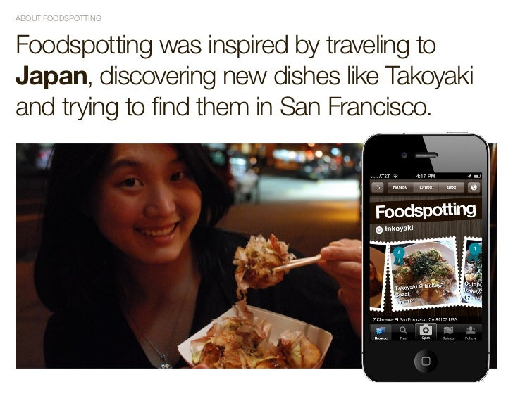 ABOUT FOODSPOTTINGFoodspotting was inspired by traveling toJapan, discovering new dishes like Takoyakiand trying to find t...