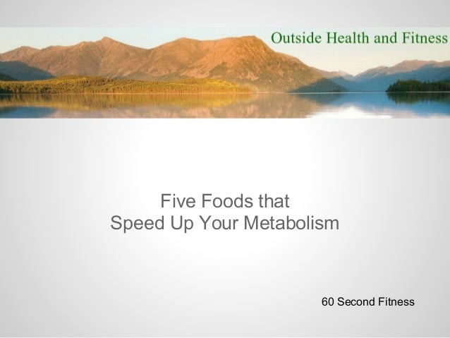 Five Foods thatSpeed Up Your Metabolism                      60 Second Fitness