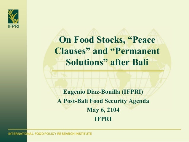 "INTERNATIONAL FOOD POLICY RESEARCH INSTITUTE IFPRI On Food Stocks, ""Peace Clauses"" and ""Permanent Solutions"" after Bali Eu..."