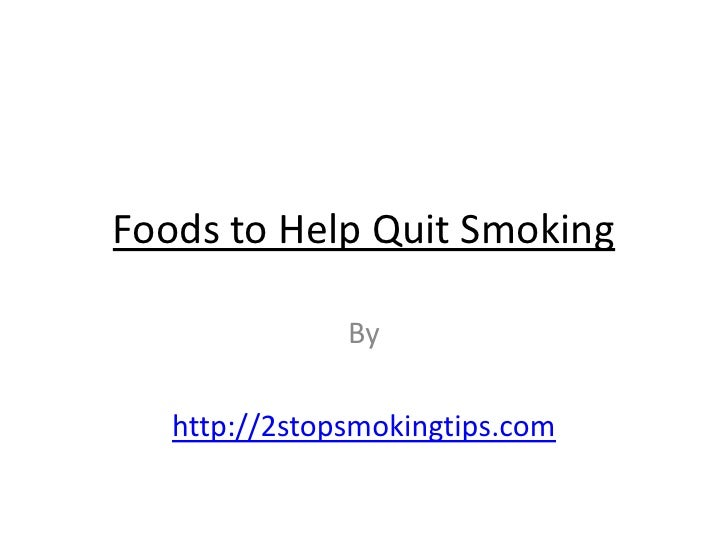 Foods to Help Quit Smoking               By   http://2stopsmokingtips.com