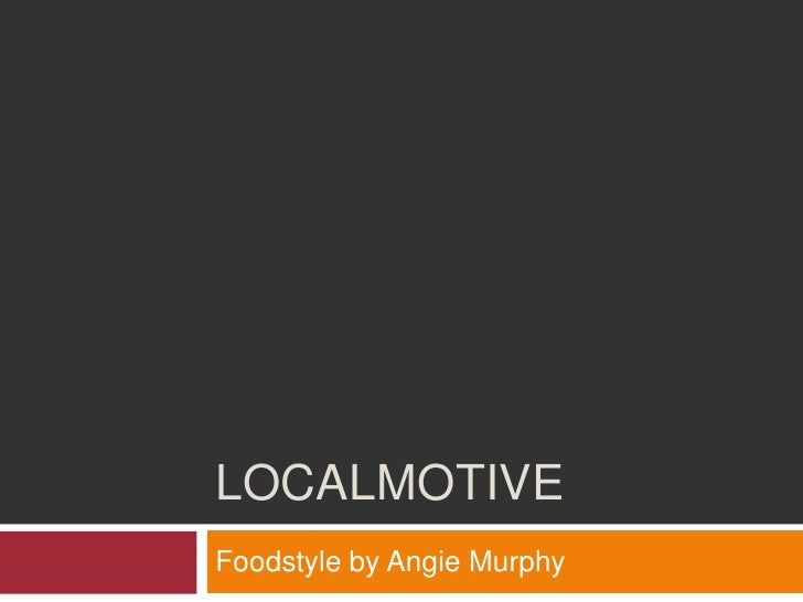 Localmotive<br />Foodstyle by Angie Murphy<br />