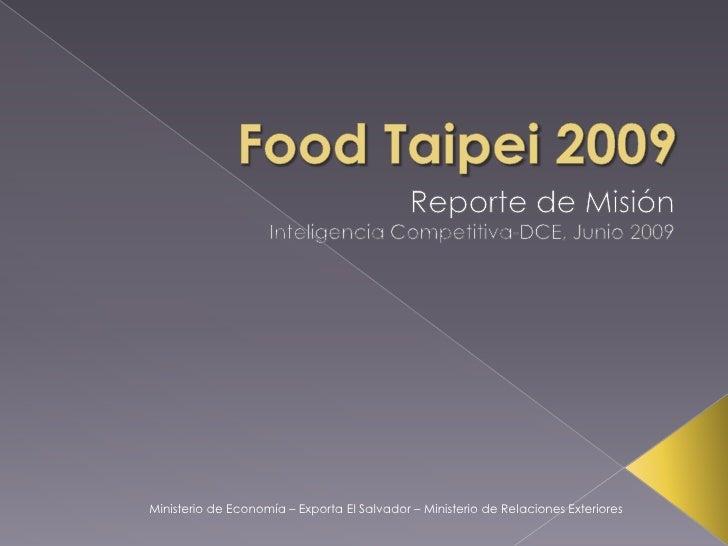 FoodTaipei 2009<br />Reporte de Misión<br />Inteligencia Competitiva-DCE, Junio 2009<br />Ministerio de Economía – Exporta...