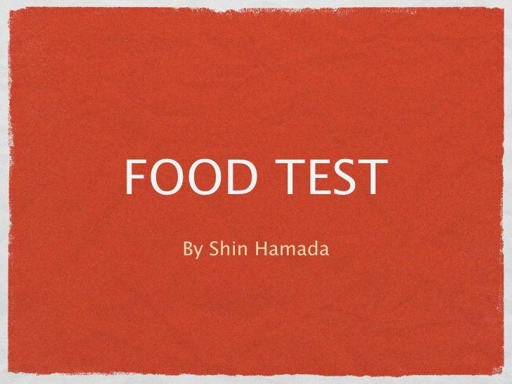 FOOD TEST  By Shin Hamada