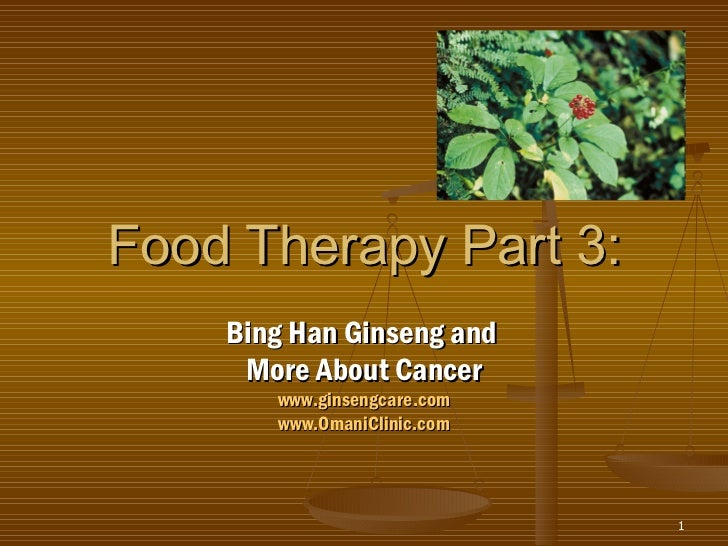 Food Therapy Part 3: Bing Han Ginseng and  More About Cancer www.ginsengcare.com www.OmaniClinic.com