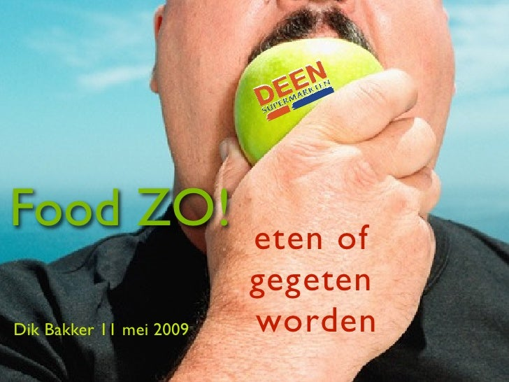 Food ZO!                 eten of                          gegeten Dik Bakker 11 mei 2009   worden