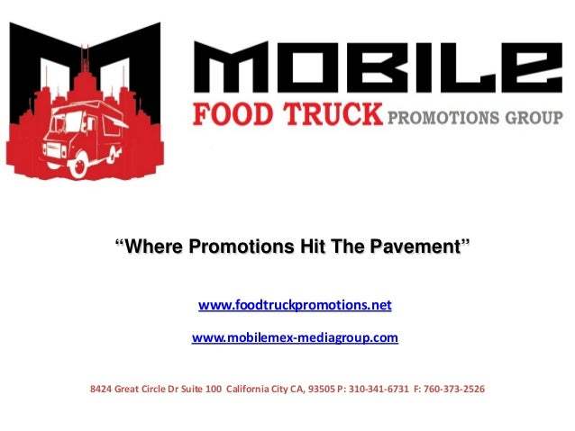 www.foodtruckpromotions.netwww.mobilemex-mediagroup.com8424 Great Circle Dr Suite 100 California City CA, 93505 P: 310-341...