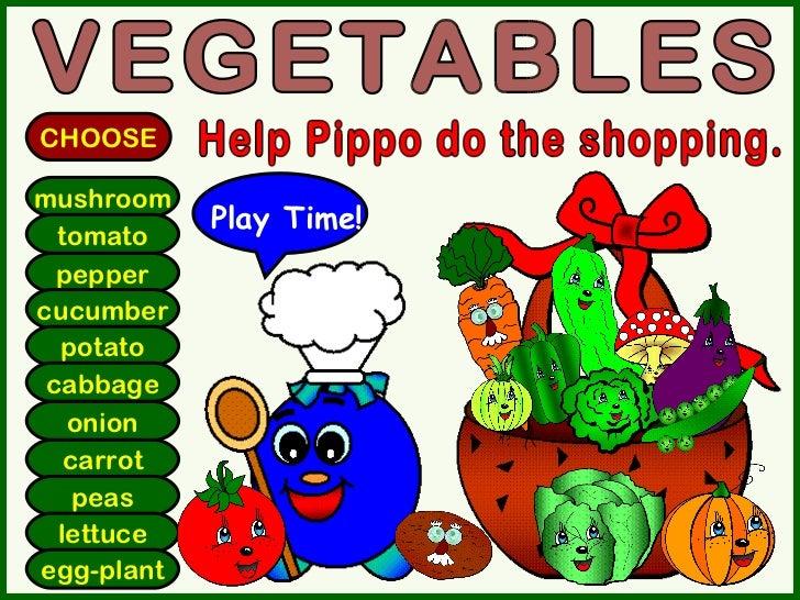 mushroom tomato pepper cucumber potato cabbage onion carrot peas lettuce egg-plant VEGETABLES CHOOSE Help Pippo do the sho...