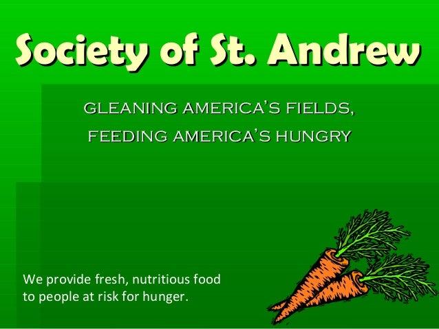 Society of St. Andrew          gleaning america's fields,          feeding america's hungryWe provide fresh, nutritious fo...