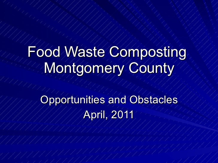 Food Waste Composting  Montgomery County Opportunities and Obstacles April, 2011