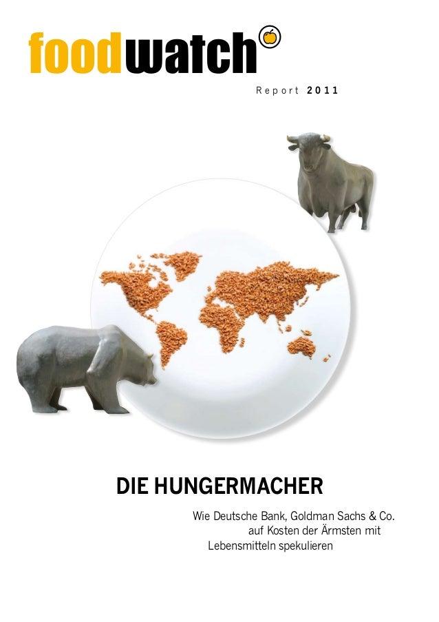 R e p o r t 2 0 1 1 Wie Deutsche Bank, Goldman Sachs & Co. auf Kosten der Ärmsten mit Lebensmitteln spekulieren Die Hunger...