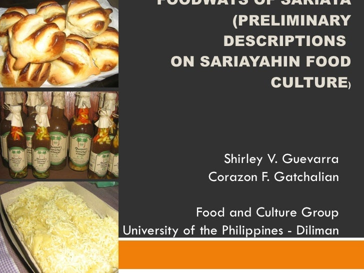 FOODWAYS OF SARIAYA (PRELIMINARY DESCRIPTIONS  ON SARIAYAHIN FOOD CULTURE ) Shirley V. Guevarra Corazon F. Gatchalian Food...