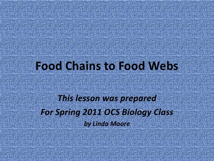 Food Chains to Food Webs<br />This lesson was prepared <br />For Spring 2011 OCS Biology Class<br />by Linda Moore<br />