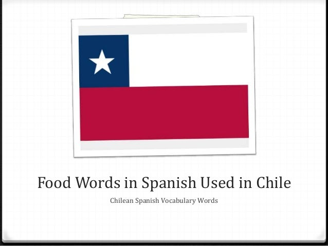 Food Terms Used in Chile  Food Words in Spanish Used in Chile Chilean Spanish Vocabulary Words