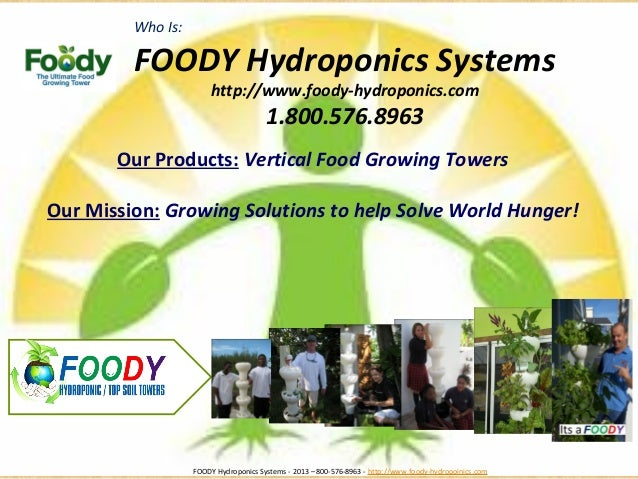 Who Is: FOODY Hydroponics Systems http://www.foody-hydroponics.com 1.800.576.8963 Our Products: Vertical Food Growing Towe...