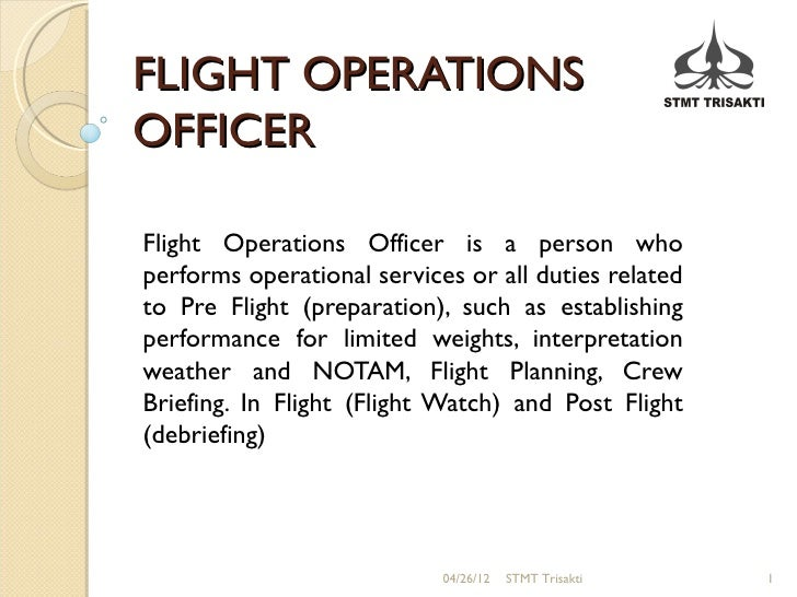 FLIGHT OPERATIONSOFFICERFlight Operations Officer is a person whoperforms operational services or all duties relatedto Pre...