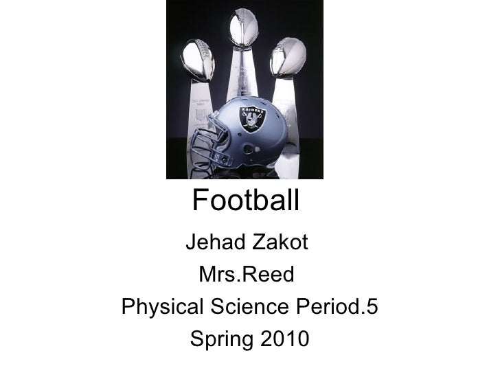 Football Jehad Zakot  Mrs.Reed  Physical Science Period.5 Spring 2010